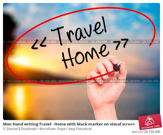 Купить «Man Hand writing Travel - Home with black marker on visual screen», фото № 28150490, снято 19 июня 2018 г. (c) easy Fotostock / Фотобанк Лори
