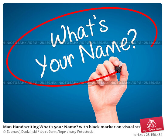 Купить «Man Hand writing What's your Name? with black marker on visual screen», фото № 28150434, снято 19 июня 2018 г. (c) easy Fotostock / Фотобанк Лори