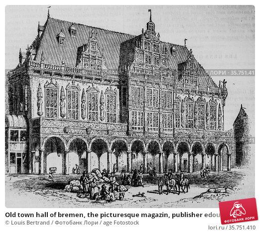 Old town hall of bremen, the picturesque magazin, publisher edouard... (2009 год). Редакционное фото, фотограф Louis Bertrand / age Fotostock / Фотобанк Лори