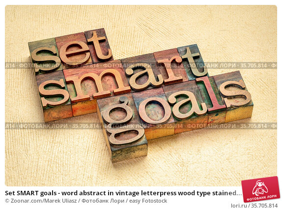 Set SMART goals - word abstract in vintage letterpress wood type stained... Стоковое фото, фотограф Zoonar.com/Marek Uliasz / easy Fotostock / Фотобанк Лори