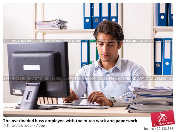 Купить «The overloaded busy employee with too much work and paperwork», фото № 29138566, снято 7 июля 2018 г. (c) Elnur / Фотобанк Лори
