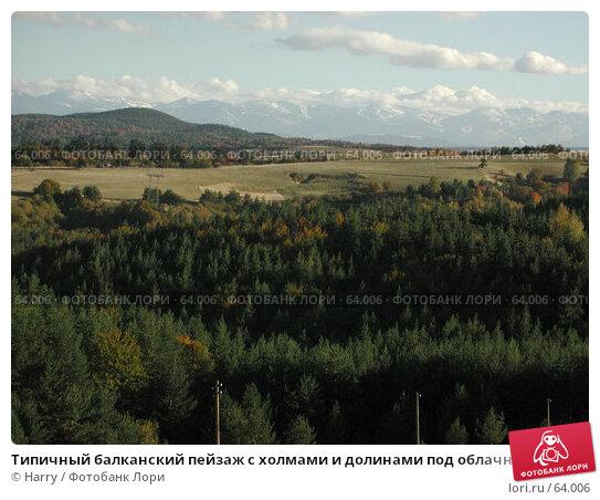 Типичный балканский пейзаж с холмами и долинами под облачным небом, фото № 64006, снято 11 ноября 2003 г. (c) Harry / Фотобанк Лори